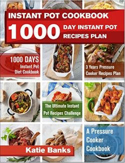 Instant Pot Cookbook: 1000 Day Instant Pot Recipes Plan: 1000 Days Instant Pot Diet Cookbook:3 Y ...