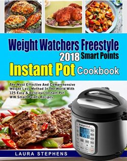 Weight Watchers Freestyle 2018 Smart Points Instant Pot Cookbook: The Most Effective and Compreh ...
