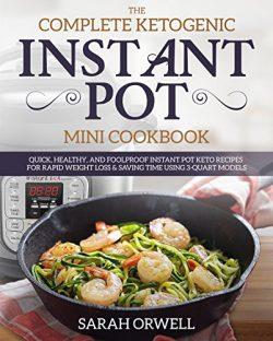 Instant Pot Mini Cookbook: The Complete Ketogenic Diet Instant Pot Mini Cookbook – Quick, Health ...