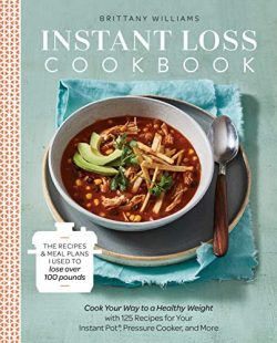 Instant Loss Cookbook: Cook Your Way to a Healthy Weight with 125 Recipes for Your Instant Pot,  ...