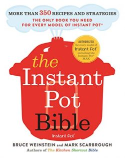 The Instant Pot Bible: More than 350 Recipes and Strategies—The Only Book You Need for Every Mod ...