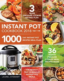 Instant Pot Cookbook 2018: 1000 Day Instant Pot Recipes Meal Plan – 36 Month Pressure Cook ...