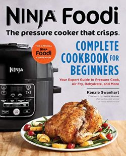 Ninja Foodi: The Pressure Cooker that Crisps: Complete Cookbook for Beginners: Your Expert Guide ...
