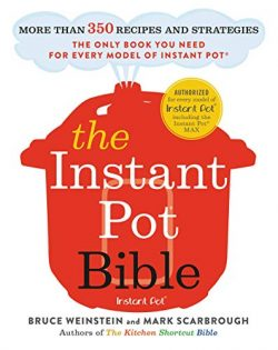 The Instant Pot Bible: More than 350 Recipes and Strategies: The Only Book You Need for Every Mo ...