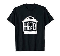 Pot Head Pressure Cooker | Funny Instant Pot Chef T-Shirt