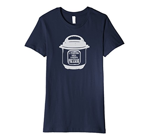 Womens Insta Pot I Perform Well Under Pressure Instant Cooker Shirt Large Navy