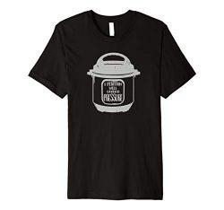 Insta Pot I Perform Well Under Pressure Instant Cooker Shirt