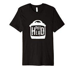 Pot Head Instant Pressure Cooker Joke T-Shirt