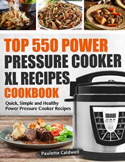 Top 550 Power Pressure Cooker XL Recipes Cookbook: Quick, Simple and Healthy Power Pressure Cook ...