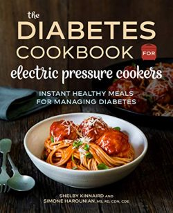 The Diabetic Cookbook for Electric Pressure Cookers: Instant Healthy Meals for Managing Diabetes