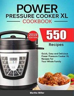 Power Pressure Cooker XL Cookbook: 550 Quick, Easy and Delicious Power Pressure Cooker XL Recipe ...