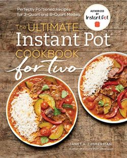 The Ultimate Instant Pot® Cookbook for Two: Perfectly Portioned Recipes for 3-Quart and 6-Quart  ...