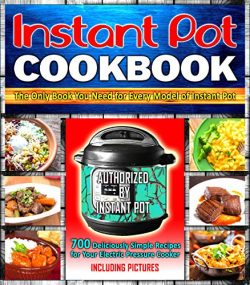 Instant Pot Cookbook: 700 Deliciously Simple Recipes for Your Electric Pressure Cooker: The Only ...