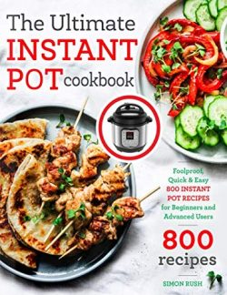 The Ultimate Instant Pot cookbook: Foolproof, Quick & Easy 800 Instant Pot Recipes for Begin ...