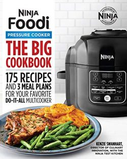 The Big Ninja Foodi Pressure Cooker Cookbook: 175 Recipes and 3 Meal Plans for Your Favorite Do- ...