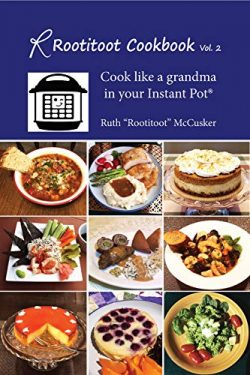 The Rootitoot Cookbook: Vol 2: A Grandma's Recipes For Your Instant Pot
