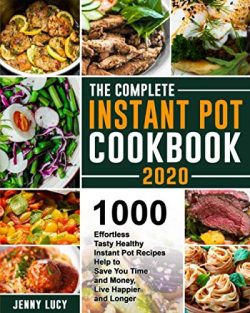 The Complete Instant Pot Cookbook 2020: 1000 Effortless Tasty Healthy Instant Pot Recipes Help t ...