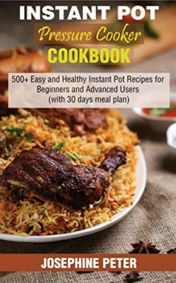 INSTANT POT PRESSURE COOKER COOKBOOK: 500+ EASY AND HEALTHY INSTANT POT RECIPES FOR BEGINNERS AN ...