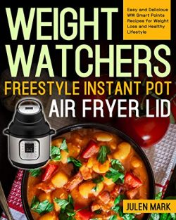 Weight Watchers Freestyle Instant Pot Air Fryer Lid Cookbook: Easy and Delicious WW Smart Points ...