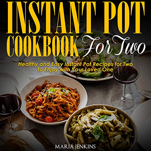Instant Pot Cookbook for Two: Healthy and Easy Instant Pot Recipes for Two to Enjoy with Your Lo ...